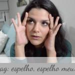 Vídeo: TAG – Espelho, espelho meu!